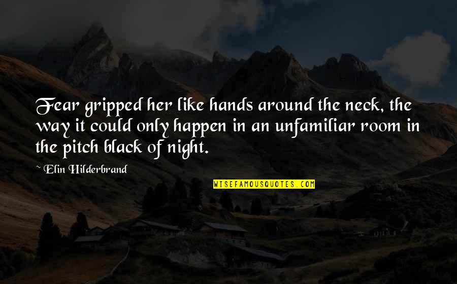 Night Darkness Quotes By Elin Hilderbrand: Fear gripped her like hands around the neck,