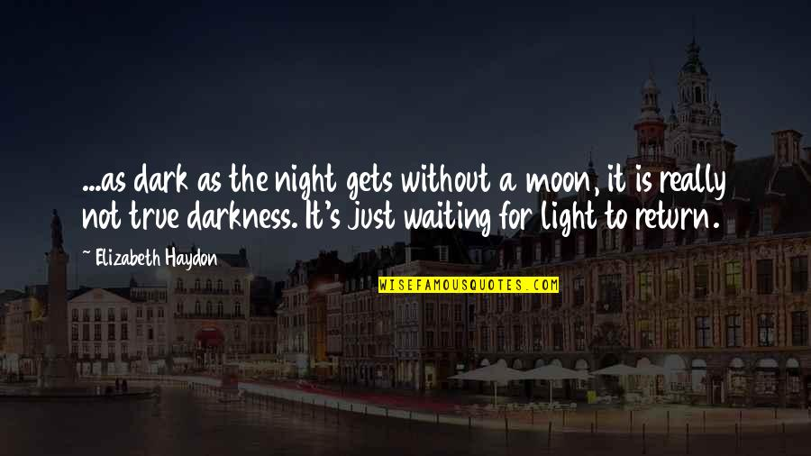 Night Darkness Quotes By Elizabeth Haydon: ...as dark as the night gets without a