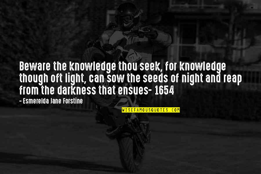 Night Darkness Quotes By Esmerelda Jane Forstine: Beware the knowledge thou seek, for knowledge though