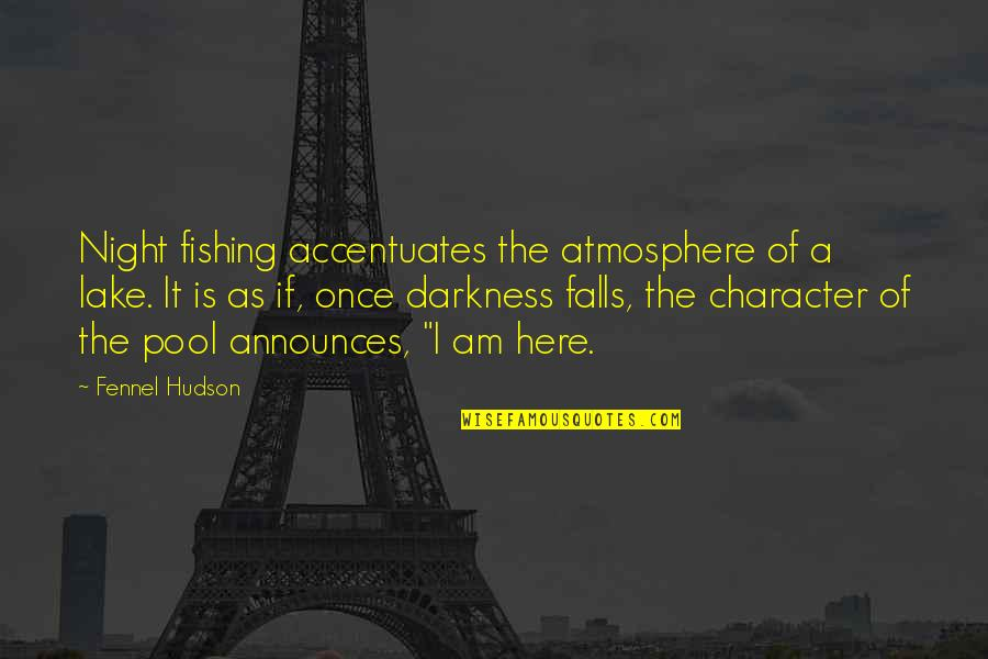 Night Darkness Quotes By Fennel Hudson: Night fishing accentuates the atmosphere of a lake.