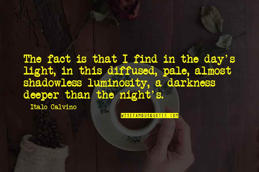 Night Darkness Quotes By Italo Calvino: The fact is that I find in the