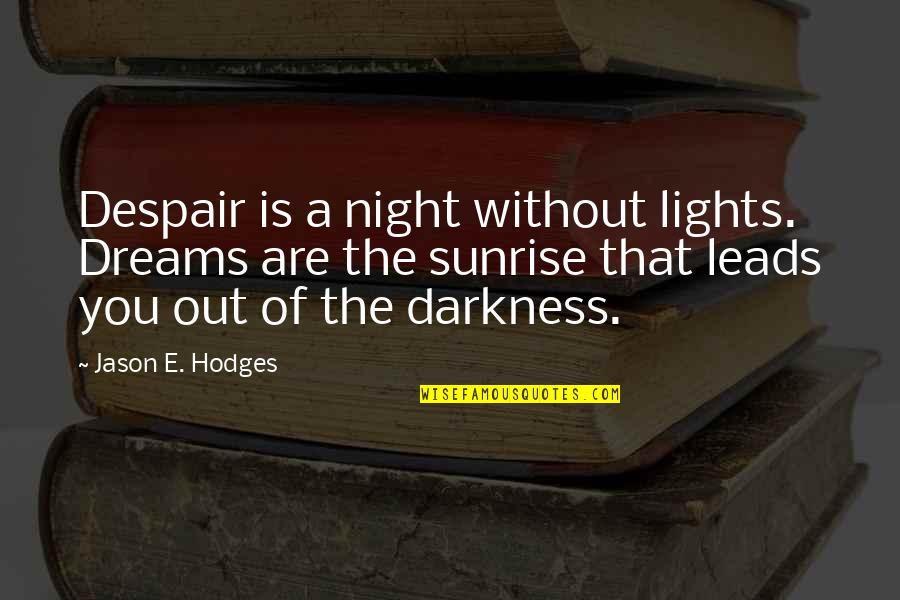 Night Darkness Quotes By Jason E. Hodges: Despair is a night without lights. Dreams are