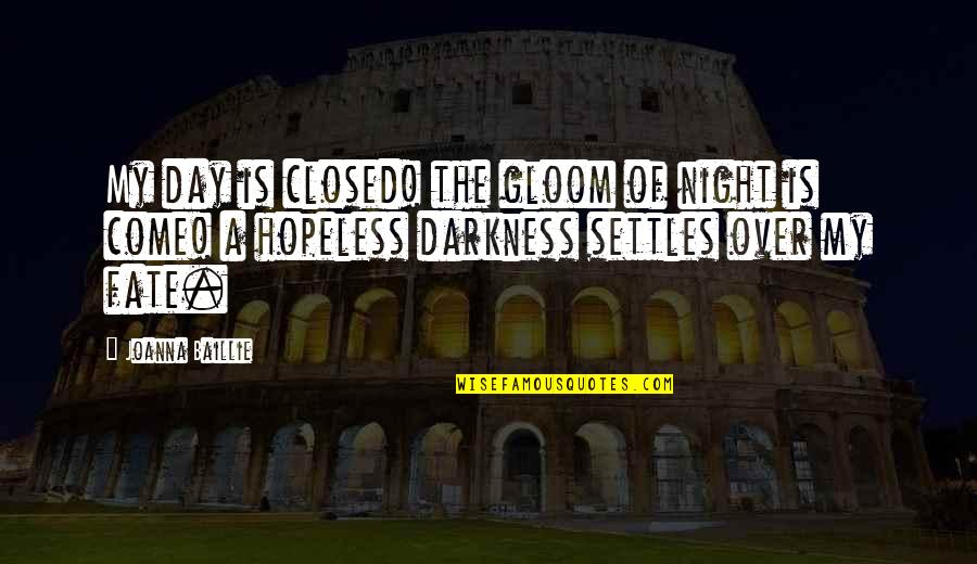 Night Darkness Quotes By Joanna Baillie: My day is closed! the gloom of night