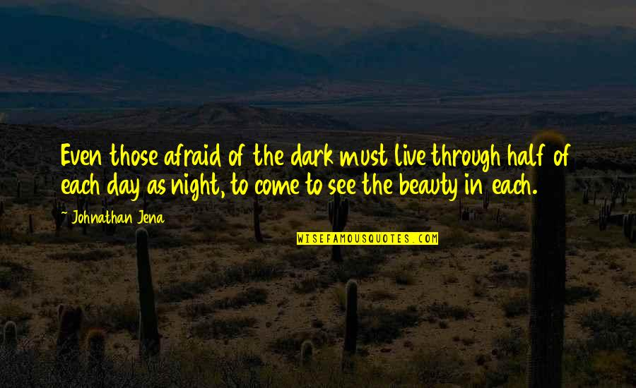 Night Darkness Quotes By Johnathan Jena: Even those afraid of the dark must live