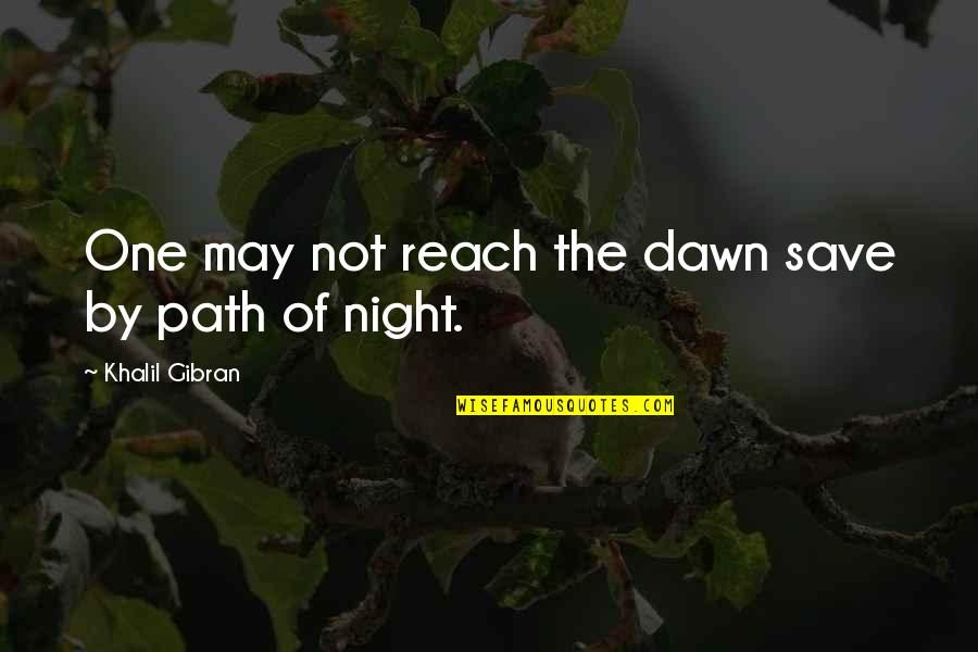 Night Darkness Quotes By Khalil Gibran: One may not reach the dawn save by