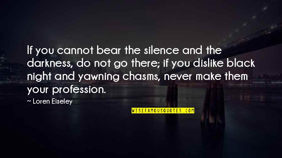 Night Darkness Quotes By Loren Eiseley: If you cannot bear the silence and the
