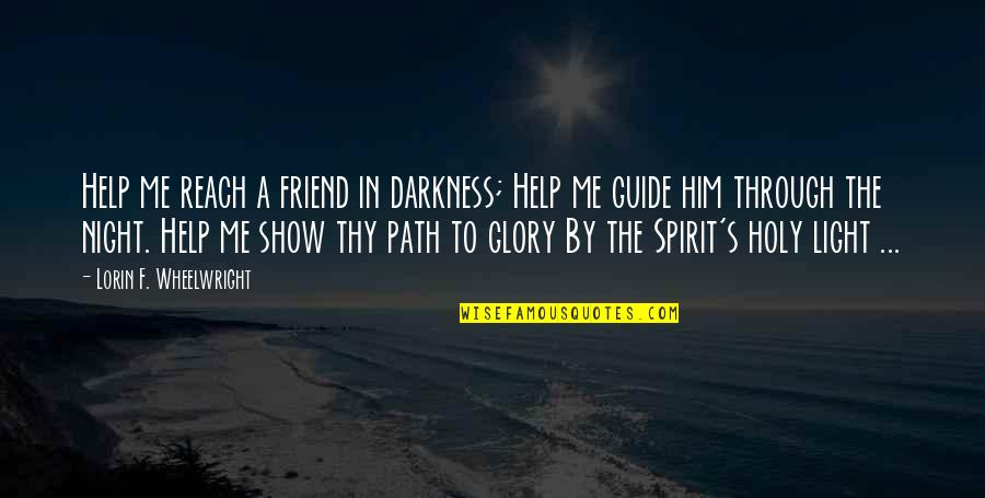Night Darkness Quotes By Lorin F. Wheelwright: Help me reach a friend in darkness; Help