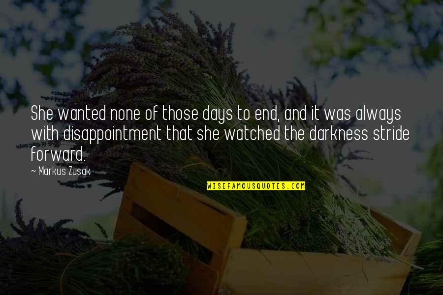 Night Darkness Quotes By Markus Zusak: She wanted none of those days to end,
