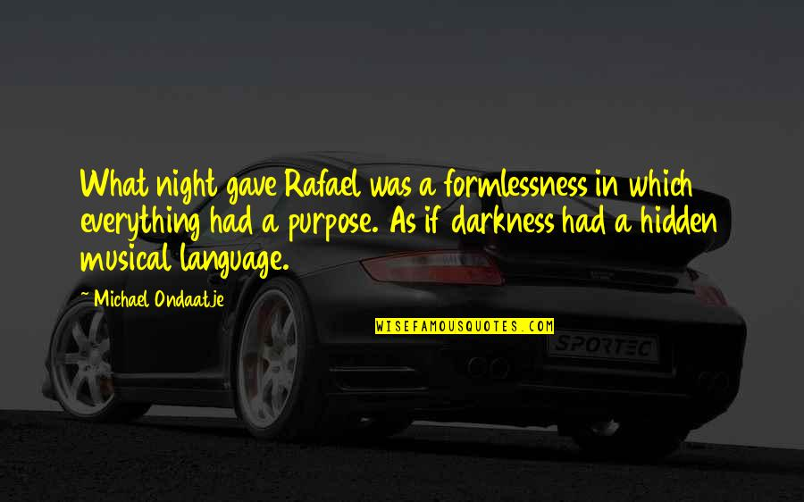 Night Darkness Quotes By Michael Ondaatje: What night gave Rafael was a formlessness in