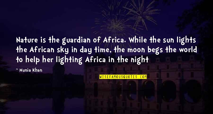 Night Darkness Quotes By Munia Khan: Nature is the guardian of Africa. While the