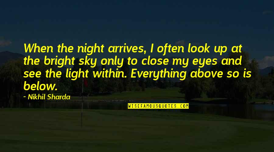 Night Darkness Quotes By Nikhil Sharda: When the night arrives, I often look up