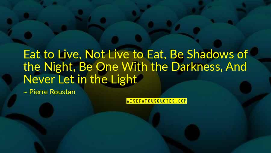 Night Darkness Quotes By Pierre Roustan: Eat to Live, Not Live to Eat, Be