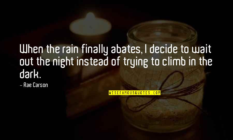 Night Darkness Quotes By Rae Carson: When the rain finally abates, I decide to
