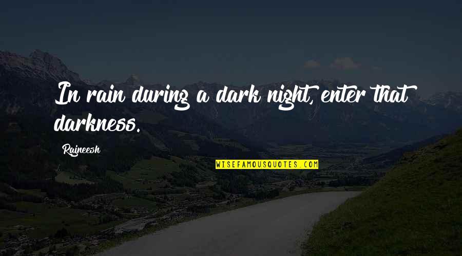Night Darkness Quotes By Rajneesh: In rain during a dark night, enter that