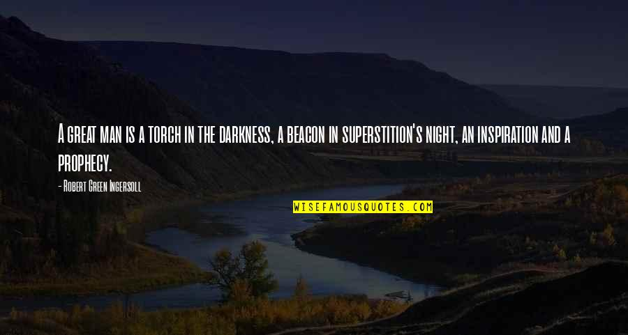 Night Darkness Quotes By Robert Green Ingersoll: A great man is a torch in the