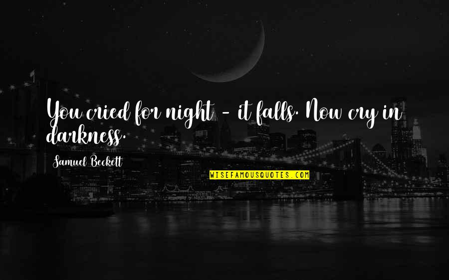 Night Darkness Quotes By Samuel Beckett: You cried for night - it falls. Now