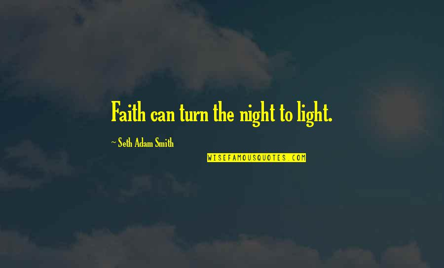Night Darkness Quotes By Seth Adam Smith: Faith can turn the night to light.