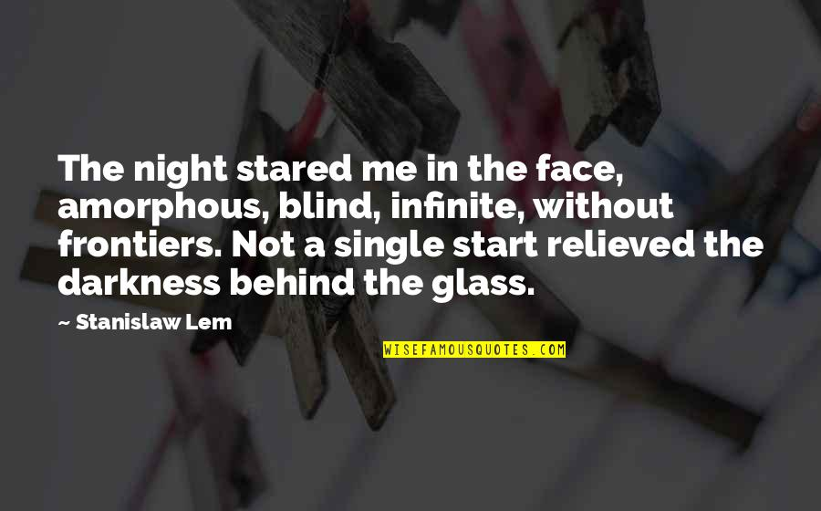 Night Darkness Quotes By Stanislaw Lem: The night stared me in the face, amorphous,