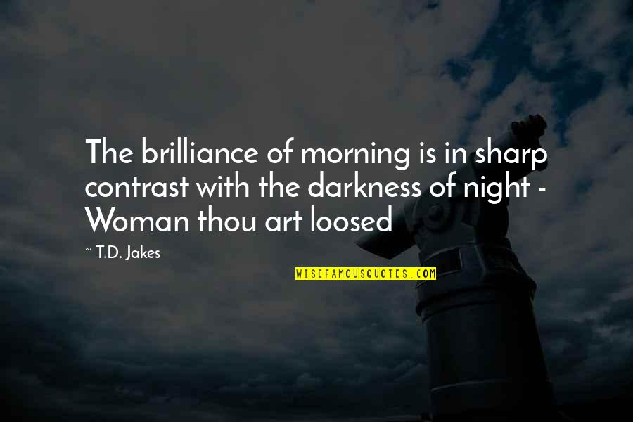 Night Darkness Quotes By T.D. Jakes: The brilliance of morning is in sharp contrast