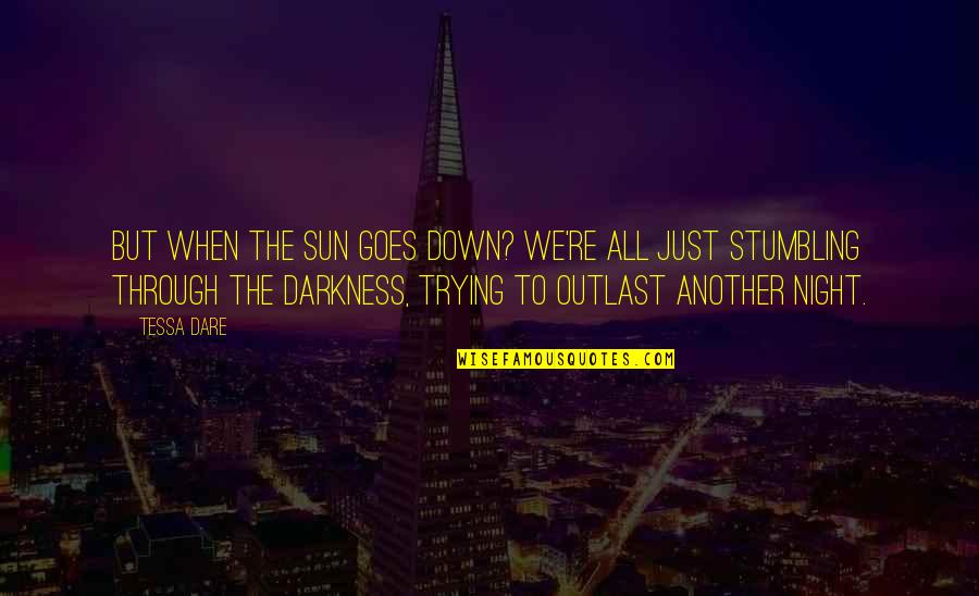 Night Darkness Quotes By Tessa Dare: But when the sun goes down? We're all