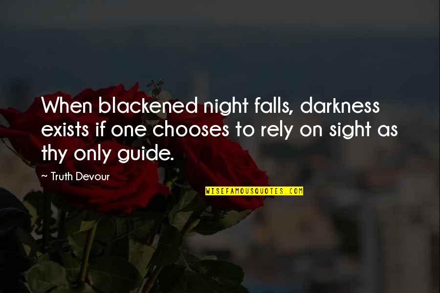 Night Darkness Quotes By Truth Devour: When blackened night falls, darkness exists if one
