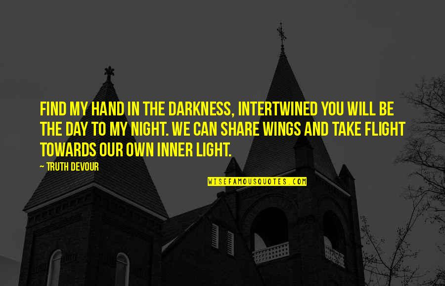 Night Darkness Quotes By Truth Devour: Find my hand in the darkness, intertwined you