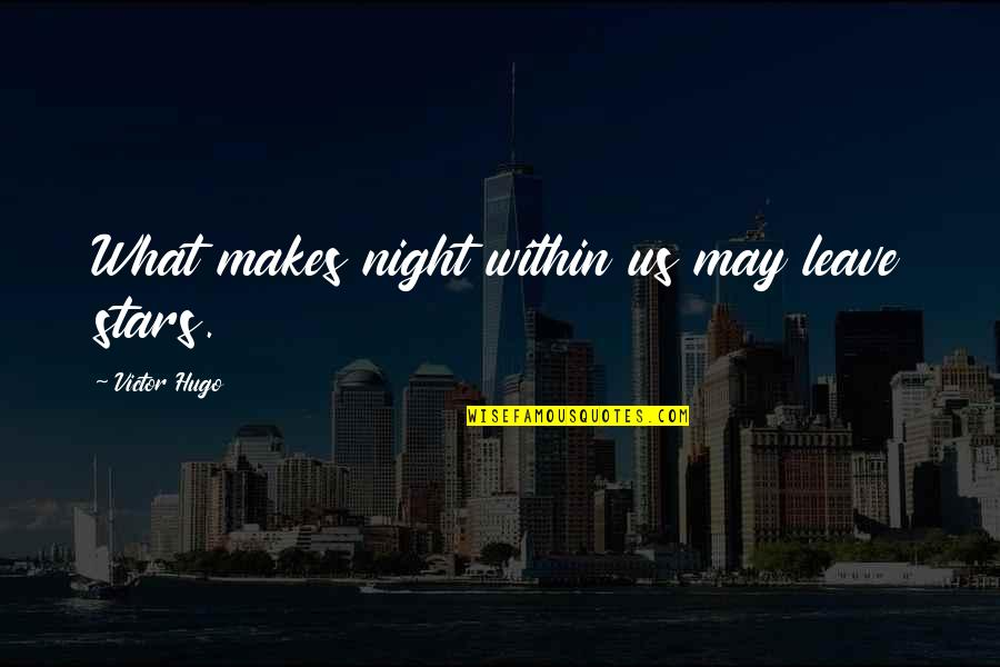 Night Darkness Quotes By Victor Hugo: What makes night within us may leave stars.