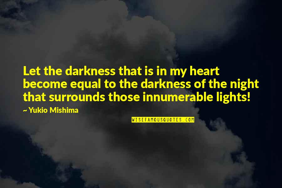Night Darkness Quotes By Yukio Mishima: Let the darkness that is in my heart