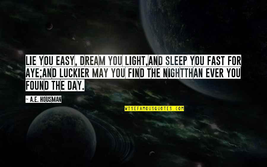 Night Dreams Quotes By A.E. Housman: Lie you easy, dream you light,And sleep you