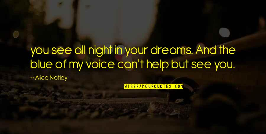 Night Dreams Quotes By Alice Notley: you see all night in your dreams. And