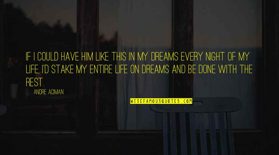 Night Dreams Quotes By Andre Aciman: If I could have him like this in