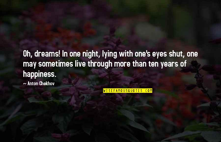 Night Dreams Quotes By Anton Chekhov: Oh, dreams! In one night, lying with one's