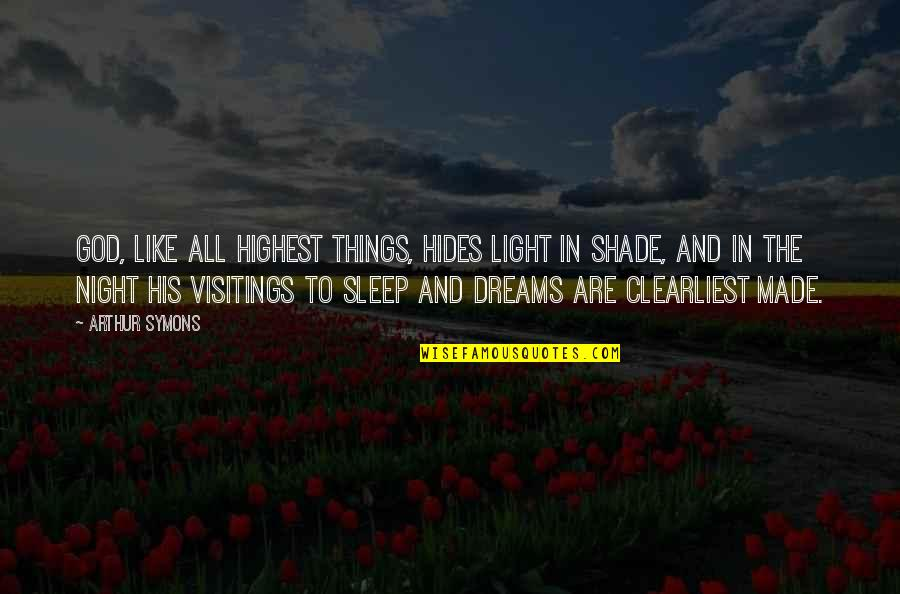 Night Dreams Quotes By Arthur Symons: God, like all highest things, Hides light in