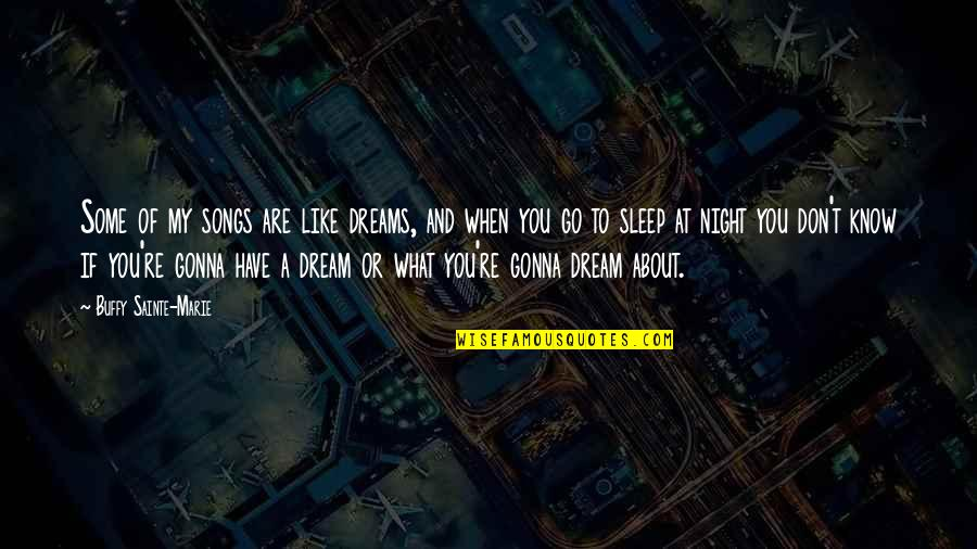 Night Dreams Quotes By Buffy Sainte-Marie: Some of my songs are like dreams, and