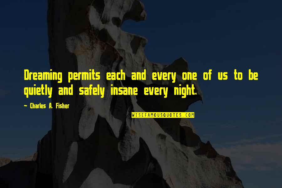 Night Dreams Quotes By Charles A. Fisher: Dreaming permits each and every one of us