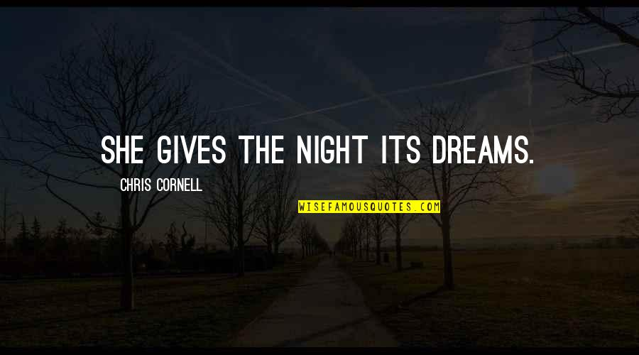 Night Dreams Quotes By Chris Cornell: She gives the night its dreams.