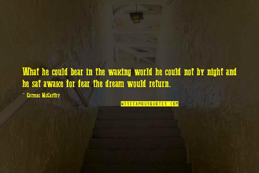 Night Dreams Quotes By Cormac McCarthy: What he could bear in the waking world
