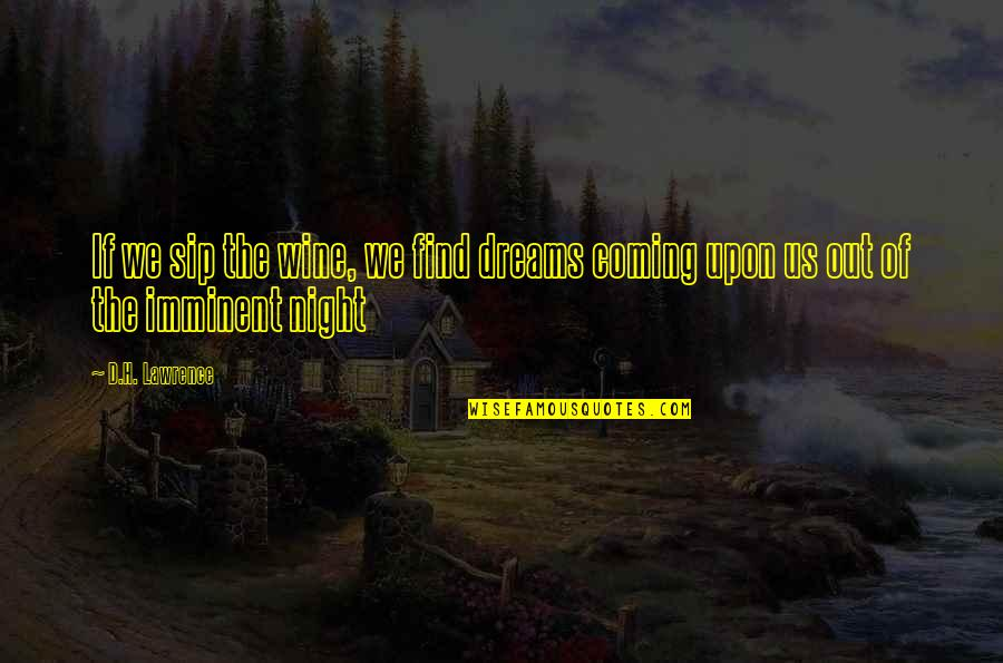Night Dreams Quotes By D.H. Lawrence: If we sip the wine, we find dreams
