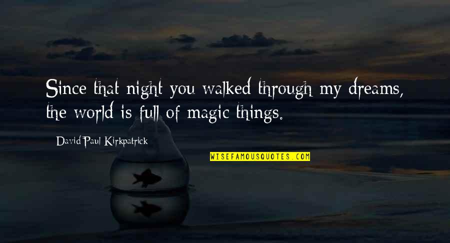 Night Dreams Quotes By David Paul Kirkpatrick: Since that night you walked through my dreams,