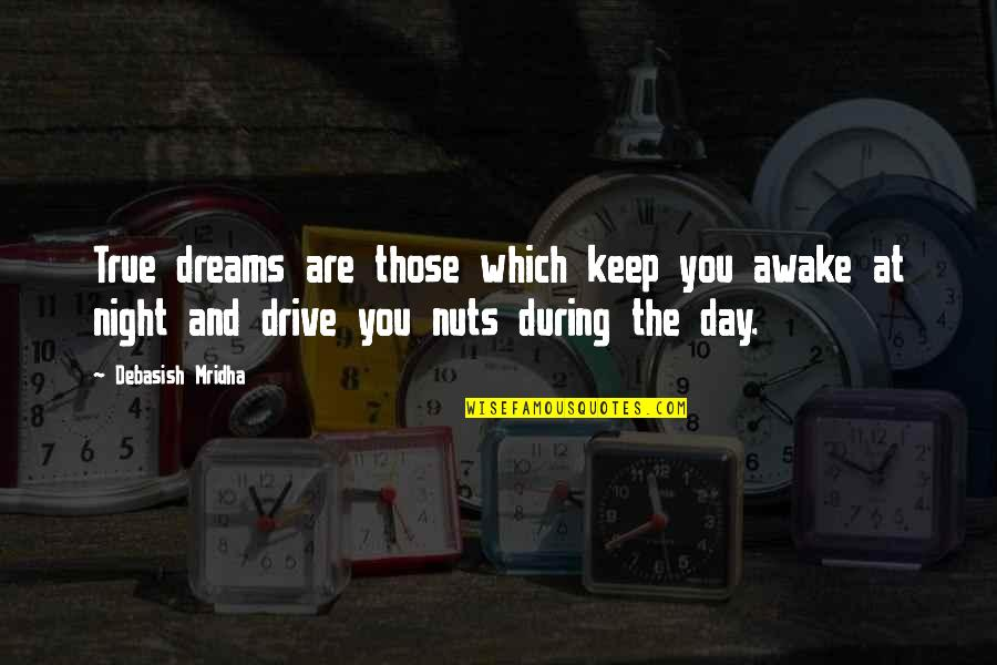 Night Dreams Quotes By Debasish Mridha: True dreams are those which keep you awake