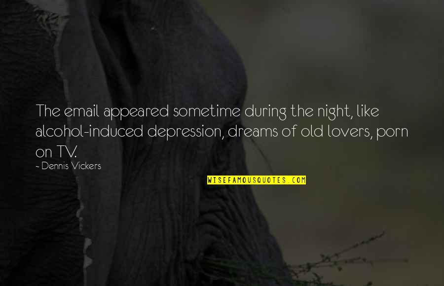 Night Dreams Quotes By Dennis Vickers: The email appeared sometime during the night, like