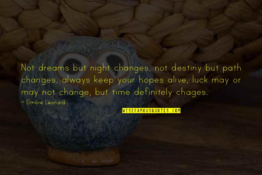 Night Dreams Quotes By Elmore Leonard: Not dreams but night changes, not destiny but