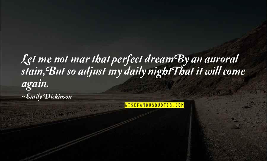 Night Dreams Quotes By Emily Dickinson: Let me not mar that perfect dreamBy an