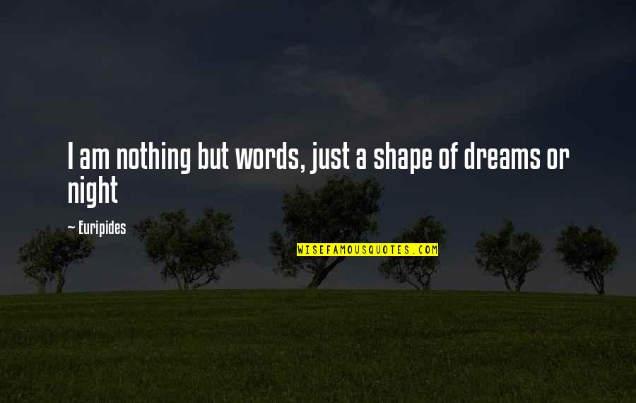 Night Dreams Quotes By Euripides: I am nothing but words, just a shape