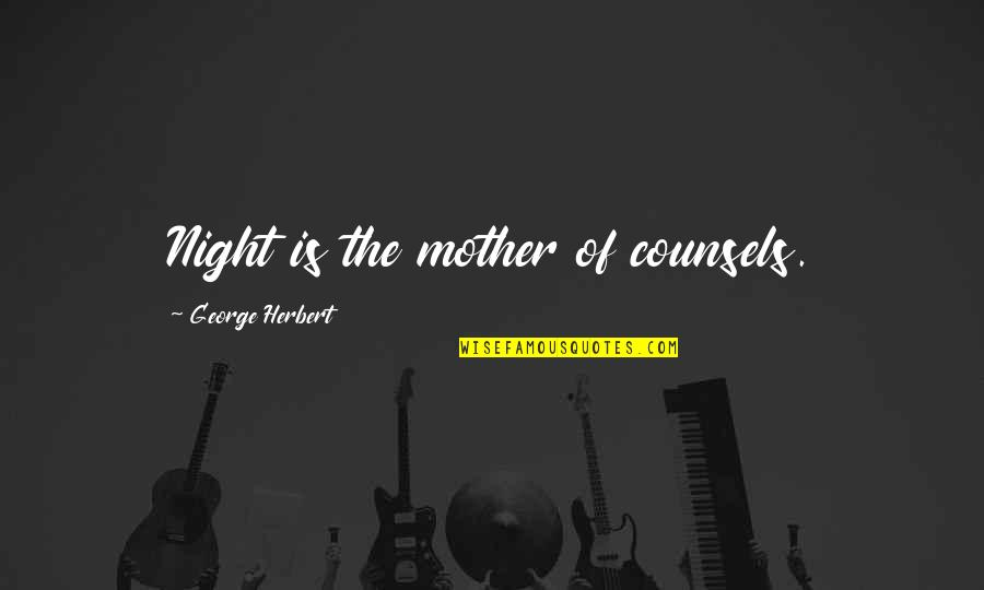 Night Dreams Quotes By George Herbert: Night is the mother of counsels.