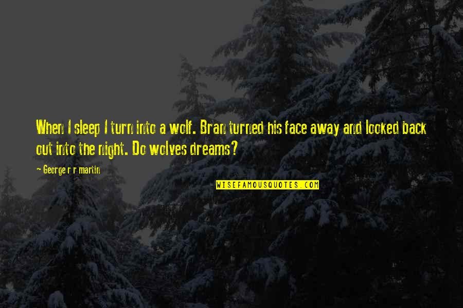 Night Dreams Quotes By George R R Martin: When I sleep I turn into a wolf.
