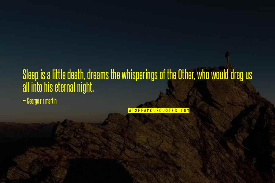 Night Dreams Quotes By George R R Martin: Sleep is a little death, dreams the whisperings