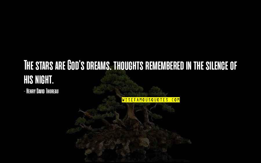 Night Dreams Quotes By Henry David Thoreau: The stars are God's dreams, thoughts remembered in
