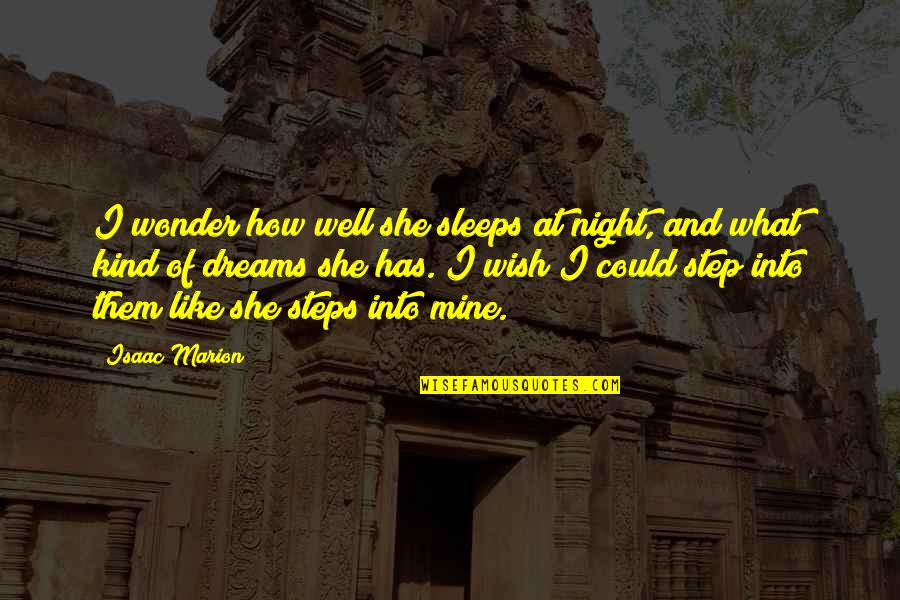 Night Dreams Quotes By Isaac Marion: I wonder how well she sleeps at night,