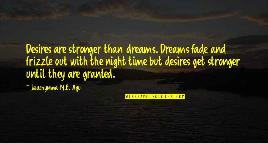 Night Dreams Quotes By Jaachynma N.E. Agu: Desires are stronger than dreams. Dreams fade and